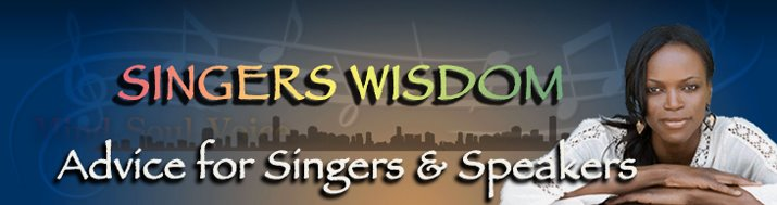 Singers Wisdom - Advice for Singers & Speakers