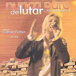 Ludmila Ferber - Adoracao Profetica 4 - Nunca Pare de Lutar (Playback) 2005