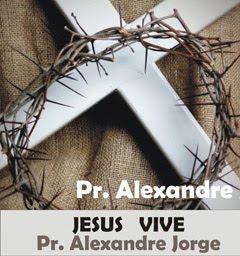 Pr Alexandre Jorge - Jesus Vive - pregação - 2010