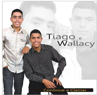 Tiago e Wallacy  – Continue a Clamar!(2010)Prévia