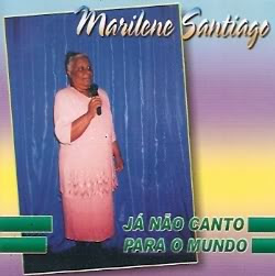 Marilene Santiago - Já Não Canto Para o Mundo