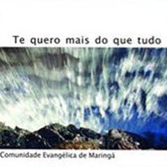 Comunidade Evangélica de Maringá - Te Quero Mais Que Tudo (2007)