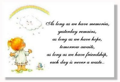 Nice Quotation http://messageofdaday.blogspot.com/2008/06/memories-hope-and-friends-nice-day.html