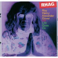 Roy Henry Alexander Gover also know as Roy Gover's official album- RHAG Life Goes On