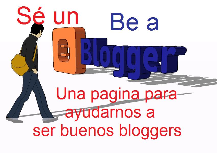BE A BLOGGER - SÉ UN BLOGGER