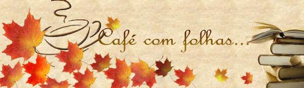 Café com Folhas...