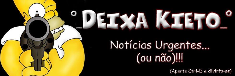 º__Dєιxα Kιєтσ__º  //  Notícias Urgentes...(ou não)!!!