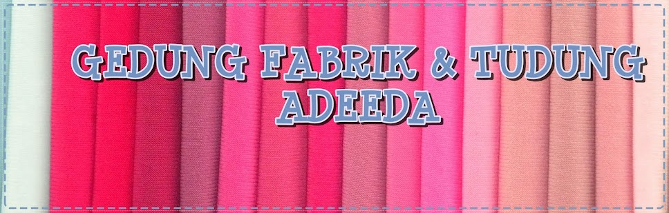 ~ Gedung Tudung dan Fabrik Adeeda ~