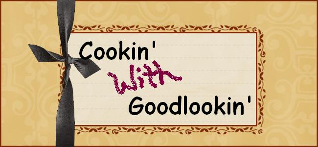 Cookin&#39; With Goodlookin&#39;