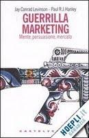 Guerrilla marketing. Mente, persuasione,...