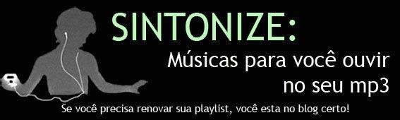 SINTONIZE: Músicas para você ouvir no seu mp3