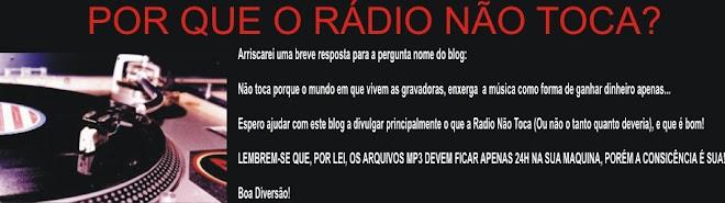 POR QUE O RADIO NÃO TOCA? MP3 de Qualidade!