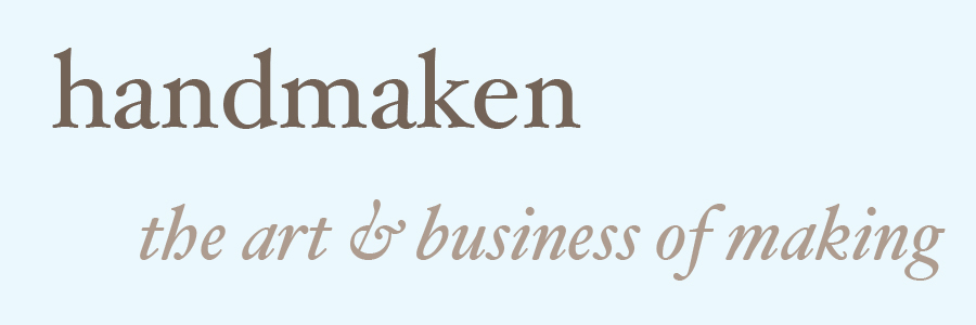 handmaken:  the art and business of making