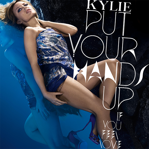 Kylie Minogue - Put Your Hands Up If You Feel Love (FanMade Single Cover)
