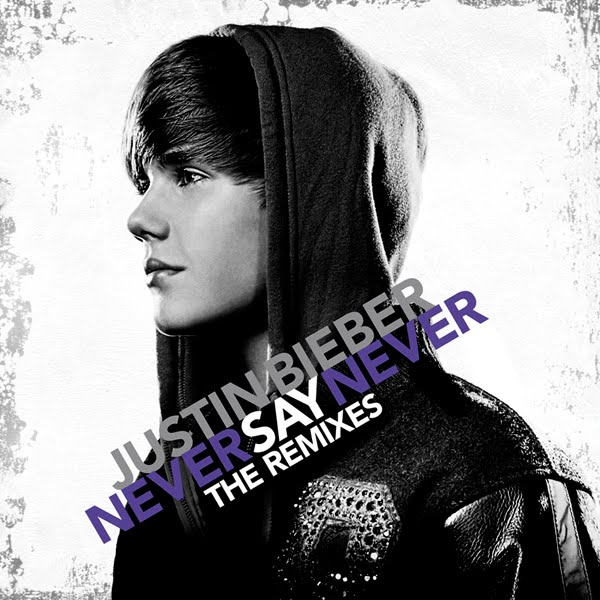 Justin Bieber - Never Say Never The Remixes (Official Album Cover)