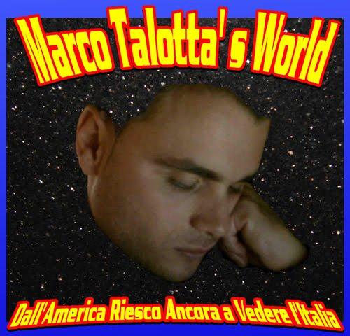 Marco Talotta's World:Dall'America Riesco Ancora a Vedere l'Italia