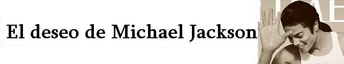 El deseo de Michael Jackson