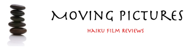 Moving Pictures - Haiku Film Reviews
