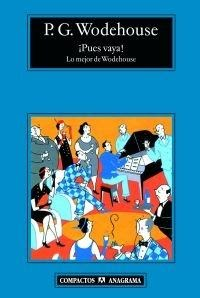¡Pues vaya!, lo mejor de Wodehouse. Para los fans de este gran autor.