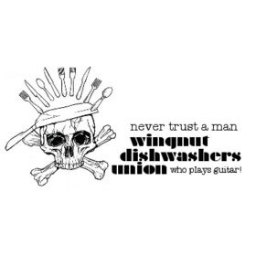 Wingnut Dishwashers Union - Never Trust a Man Who Plays ...