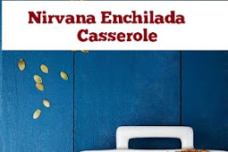 Nirvana Enchilada Casserole Recipe #nirvanafood #nirvanarecipes #enchilada #casserole #dinner