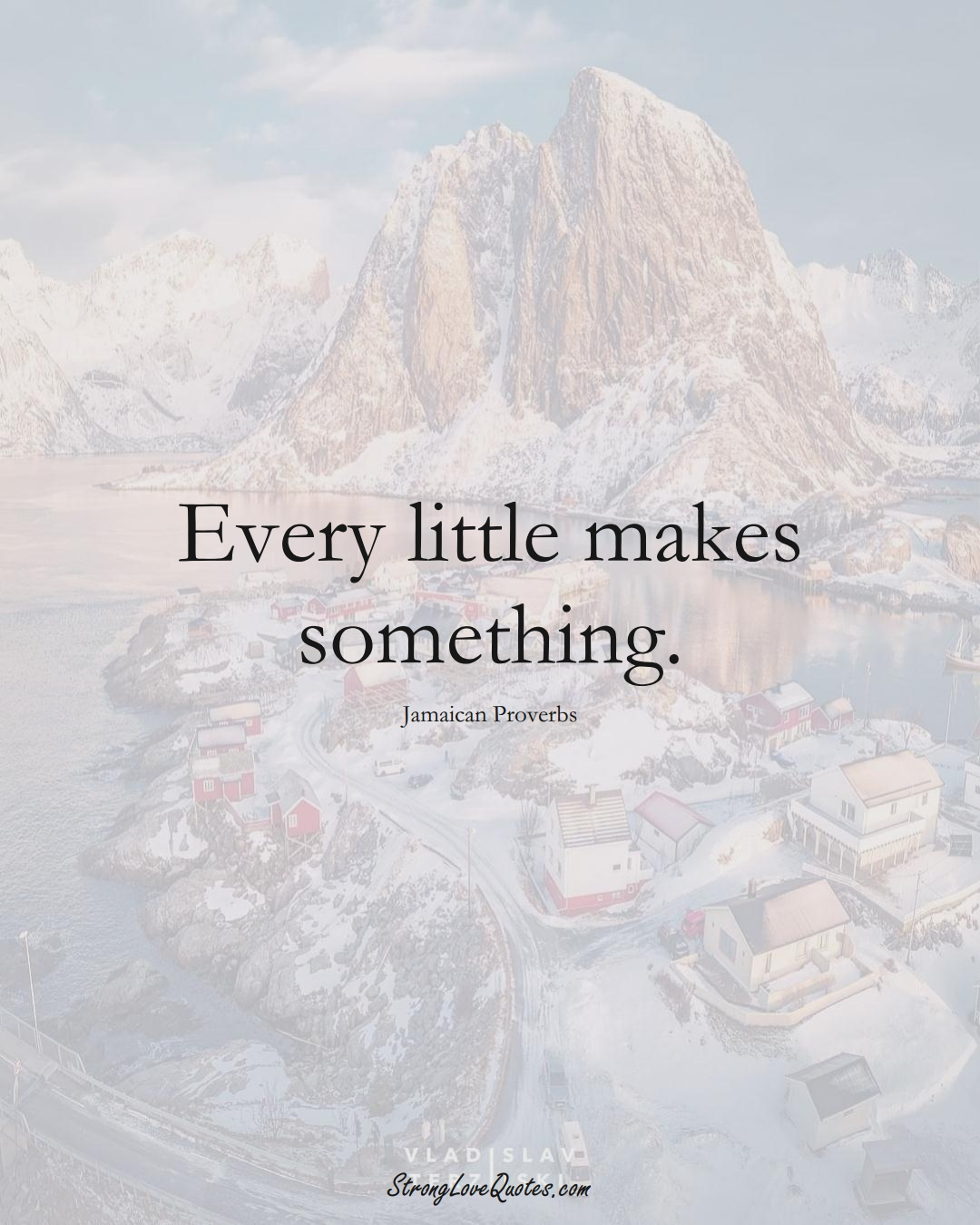 Every little makes something. (Jamaican Sayings);  #CaribbeanSayings