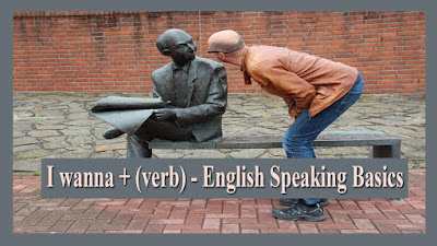 I wanna + (verb) - English Speaking Basics