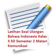 Latihan Soal Ulangan Bahasa Indonesia Kelas 3 SD Semester 2 Materi Komunikasi