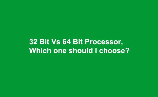 32 bit or 64 bit
