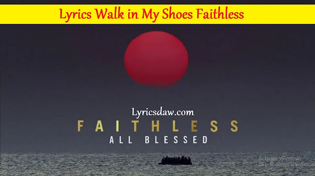 Lyrics Walk in My Shoes Faithless