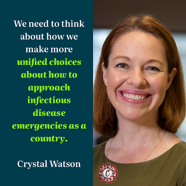We need to think about how we make more unified choices about how to approach infectious disease emergencies as a country. — Crystal Watson, a senior associate and assistant professor in environmental health and engineering at the Johns Hopkins Center for Health Security
