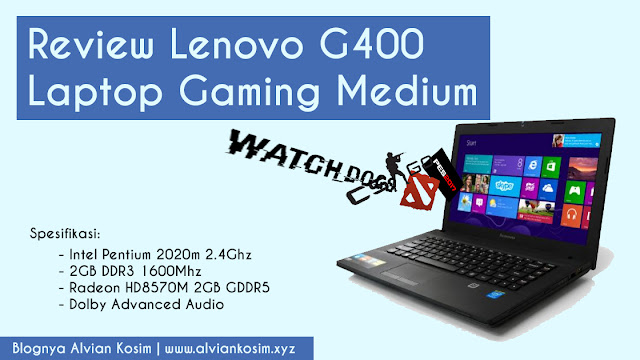 Review Lenovo G400 Gaming Indonesia DOTA 2 CSGO PES Libass | Blognya Alvian Kosim