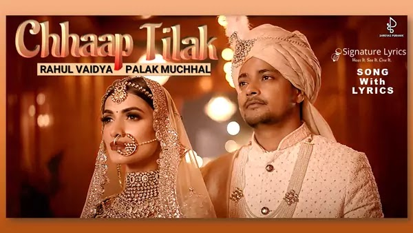Chhaap Tilak Lyrics - Rahul Vaidya | Palak Muchhal | Ft Swechchha & Satvant Singh