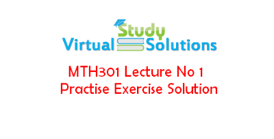 MTH301 Lecture No 1 Practise Exercise Solution