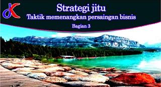 Strategi jitu - taktik memenangkan persaingan bisnis | Bagian 3