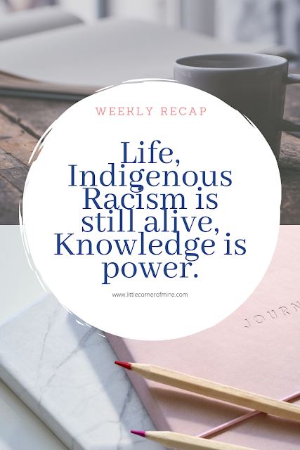 Weekly Recap: Life, Indigenous Racism is still alive, Knowledge is power, Wet'suweten strong