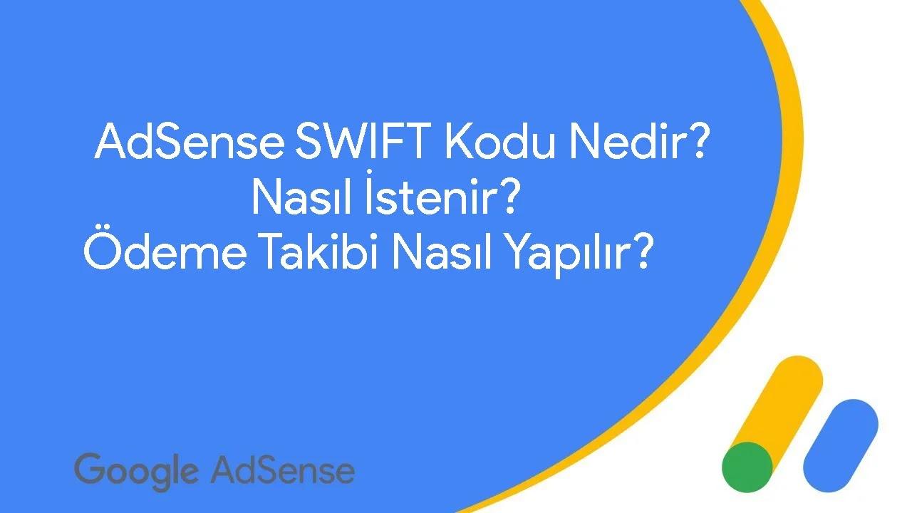 AdSense SWIFT Kodu Nedir? Nasıl İstenir? Ödeme Takibi Nasıl Yapılır?