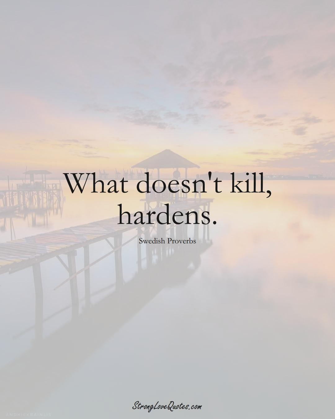 What doesn't kill, hardens. (Swedish Sayings);  #EuropeanSayings