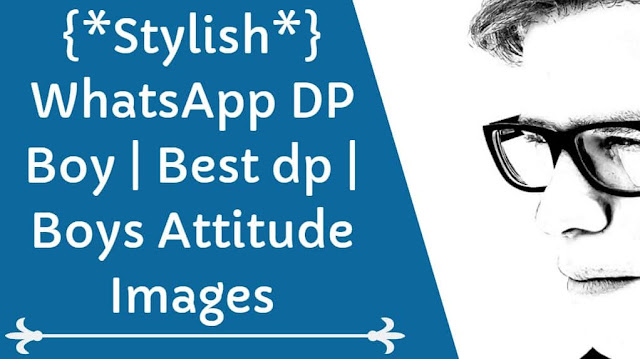 {*Stylish*} WhatsApp DP Boy | Best dp | Boys Attitude Images