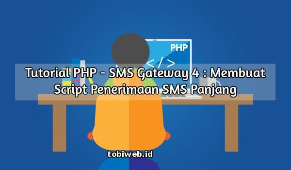 Tutorial PHP - SMS Gateway 4 : Membuat Script Penerimaan SMS Panjang