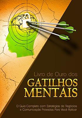 Livro online  de Ouro dos Gatilhos Mentais: O Guia Completo com Estratégias de Negócios e Comunicação Provadas Para Você Aplicar eBook