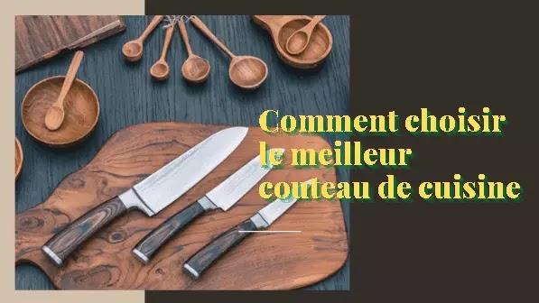 Comment choisir le meilleur couteau de cuisine