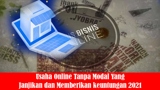 Usaha Online Tanpa Modal Yang Janjikan dan Memberikan keuntungan 2021