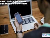 Cara Daftar Agen Dealer Pulsa Murah di Purwokerto