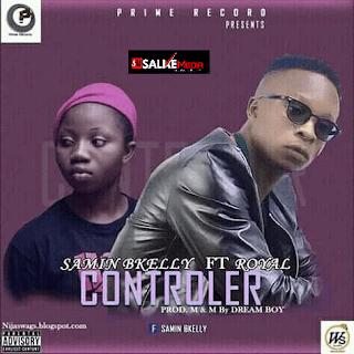 MUSIC: SaminBkelly Ft Royal – Controller
