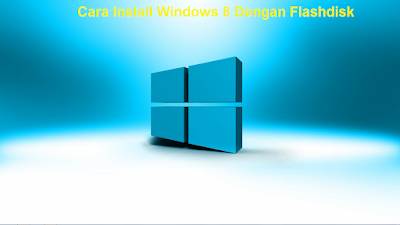 Cara Install Windows 8 Dengan Flashdisk di laptop / komputer (Lengkap)