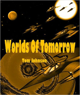 http://www.amazon.com/Worlds-Tomorrow-Tom-Johnson-ebook/dp/B00HQ2KYTC/ref=la_B008MM81CM_1_55?s=books&ie=UTF8&qid=1459539056&sr=1-55&refinements=p_82%3AB008MM81CM