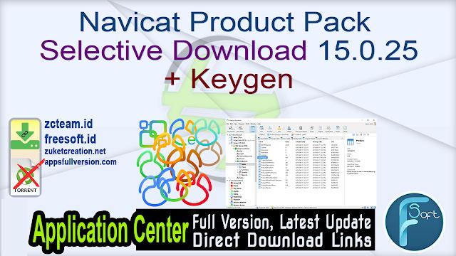 Navicat Product Pack Selective Download 15.0.25 + Keygen_ ZcTeam.id