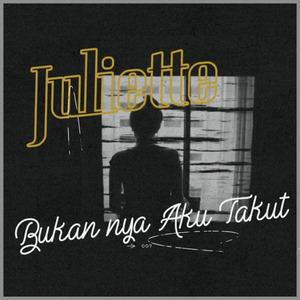 Juliette - Bukannya Aku Takut