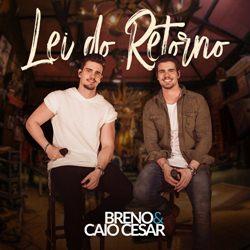 Baixar Lei Do Retorno - Breno e Caio Cesar Mp3